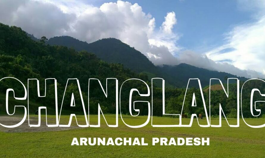 Changlang –  Must Be Visited Places in Arunachal Pradesh